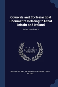 Councils and Ecclesiastical Documents Relating to Great Britain and Ireland; Volume 2; Series  2, William Stubbs, Arthur West Haddan, David Wilkins обложка-превью