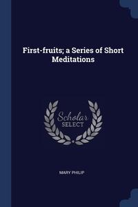 Книга под заказ: «First-fruits; a Series of Short Meditations»