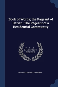 Книга под заказ: «Book of Words; the Pageant of Darien. The Pageant of a Residential Community»