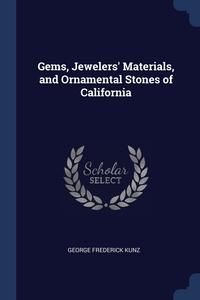 Книга под заказ: «Gems, Jewelers' Materials, and Ornamental Stones of California»