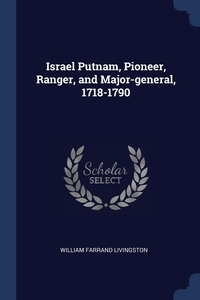 Книга под заказ: «Israel Putnam, Pioneer, Ranger, and Major-general, 1718-1790»