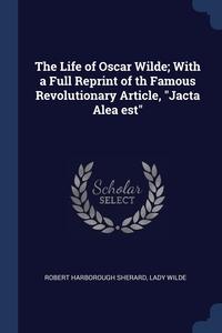 "Книга под заказ: «The Life of Oscar Wilde; With a Full Reprint of th Famous Revolutionary Article, ""Jacta Alea est""»"