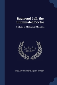 Книга под заказ: «Raymond Lull, the Illuminated Doctor»
