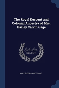 Книга под заказ: «The Royal Descent and Colonial Ancestry of Mrs. Harley Calvin Gage»
