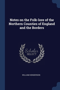 Книга под заказ: «Notes on the Folk-lore of the Northern Counties of England and the Borders»