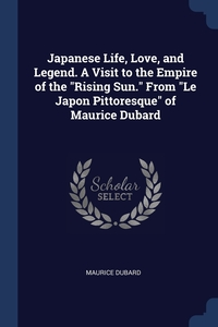 """Книга под заказ: «Japanese Life, Love, and Legend. A Visit to the Empire of the """"Rising Sun."""" From """"Le Japon Pittoresque"""" of Maurice Dubard»"""