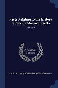 Книга под заказ: «Facts Relating to the History of Groton, Massachusetts; Volume 2»