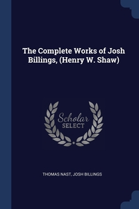 Книга под заказ: «The Complete Works of Josh Billings, (Henry W. Shaw)»