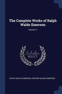 Книга под заказ: «The Complete Works of Ralph Waldo Emerson; Volume 11»