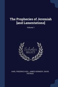 The Prophecies of Jeremiah [and Lamentations]; Volume 1, Karl Friedrich Keil, James Kennedy, David Patrick обложка-превью