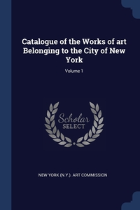 Книга под заказ: «Catalogue of the Works of art Belonging to the City of New York; Volume 1»