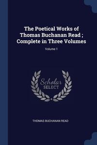 Книга под заказ: «The Poetical Works of Thomas Buchanan Read ; Complete in Three Volumes; Volume 1»