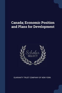 Canada; Economic Position and Plans for Development, Guaranty Trust Company of New York обложка-превью