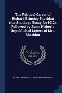 Книга под заказ: «The Political Career of Richard Brinsley Sheridan (the Stanhope Essay for 1912). Followed by Some Hitherto Unpublished Letters of Mrs. Sheridan»