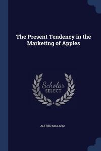 Книга под заказ: «The Present Tendency in the Marketing of Apples»