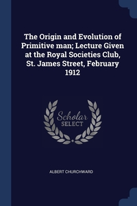 Книга под заказ: «The Origin and Evolution of Primitive man; Lecture Given at the Royal Societies Club, St. James Street, February 1912»