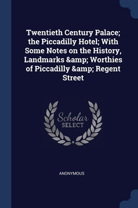 Книга под заказ: «Twentieth Century Palace; the Piccadilly Hotel; With Some Notes on the History, Landmarks & Worthies of Piccadilly & Regent Street»