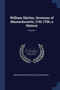 Книга под заказ: «William Shirley, Governor of Massachusetts, 1741-1756, a History; Volume I»