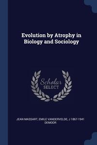 Книга под заказ: «Evolution by Atrophy in Biology and Sociology»