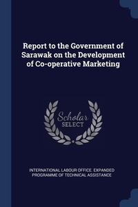 Книга под заказ: «Report to the Government of Sarawak on the Development of Co-operative Marketing»