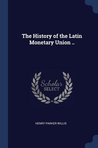 Книга под заказ: «The History of the Latin Monetary Union ..»