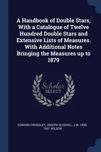 Книга под заказ: «A Handbook of Double Stars, With a Catalogue of Twelve Hundred Double Stars and Extensive Lists of Measures. With Additional Notes Bringing the Measures up to 1879»
