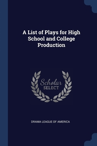 Книга под заказ: «A List of Plays for High School and College Production»