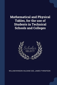 Книга под заказ: «Mathematical and Physical Tables, for the use of Students in Technical Schools and Colleges»