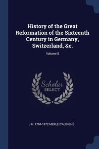 Книга под заказ: «History of the Great Reformation of the Sixteenth Century in Germany, Switzerland, &c.; Volume 5»