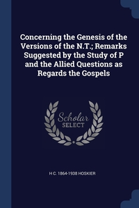 Книга под заказ: «Concerning the Genesis of the Versions of the N.T.; Remarks Suggested by the Study of P and the Allied Questions as Regards the Gospels»