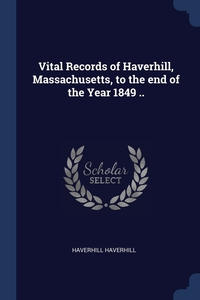 Книга под заказ: «Vital Records of Haverhill, Massachusetts, to the end of the Year 1849 ..»