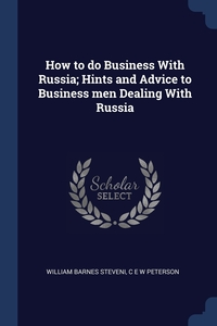Книга под заказ: «How to do Business With Russia; Hints and Advice to Business men Dealing With Russia»