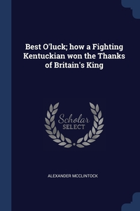 Книга под заказ: «Best O'luck; how a Fighting Kentuckian won the Thanks of Britain's King»