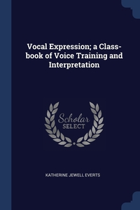Vocal Expression; a Class-book of Voice Training and Interpretation, Katherine Jewell Everts обложка-превью