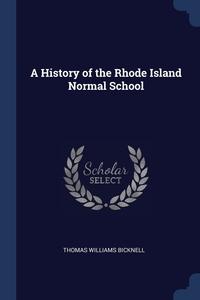 Книга под заказ: «A History of the Rhode Island Normal School»