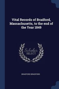 Книга под заказ: «Vital Records of Bradford, Massachusetts, to the end of the Year 1849»