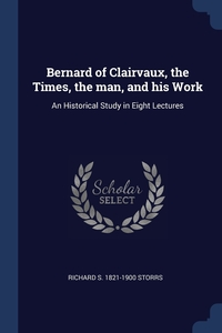 Книга под заказ: «Bernard of Clairvaux, the Times, the man, and his Work»