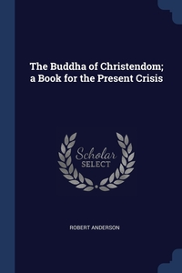 Книга под заказ: «The Buddha of Christendom; a Book for the Present Crisis»