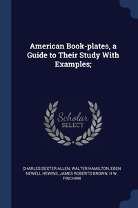 Книга под заказ: «American Book-plates, a Guide to Their Study With Examples;»