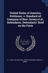 Книга под заказ: «United States of America, Petitioner, v. Standard oil Company of New Jersey et al., Defendants. Defendants' Brief on the Facts»
