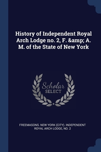 Книга под заказ: «History of Independent Royal Arch Lodge no. 2, F. & A. M. of the State of New York»