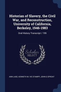 Книга под заказ: «Historian of Slavery, the Civil War, and Reconstruction, University of California, Berkeley, 1946-1983»