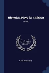 Книга под заказ: «Historical Plays for Children; Volume 2»
