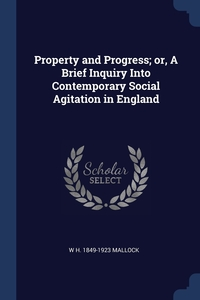 Книга под заказ: «Property and Progress; or, A Brief Inquiry Into Contemporary Social Agitation in England»