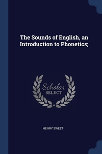 Книга под заказ: «The Sounds of English, an Introduction to Phonetics;»