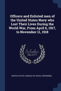 Книга под заказ: «Officers and Enlisted men of the United States Navy who Lost Their Lives During the World War, From April 6, 1917, to November 11, 1918»