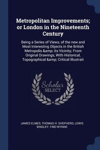 Книга под заказ: «Metropolitan Improvements; or London in the Nineteenth Century»