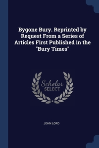 "Книга под заказ: «Bygone Bury. Reprinted by Request From a Series of Articles First Published in the ""Bury Times""»"