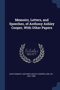 Memoirs, Letters, and Speeches, of Anthony Ashley Cooper, With Other Papers, Anthony Ashley Cooper Earl Shaftesbury обложка-превью