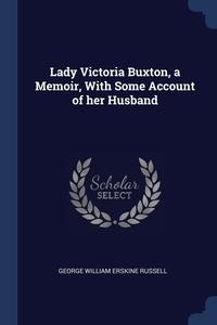 Книга под заказ: «Lady Victoria Buxton, a Memoir, With Some Account of her Husband»